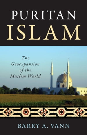 Puritan Islam The Geoexpansion of the Muslim World