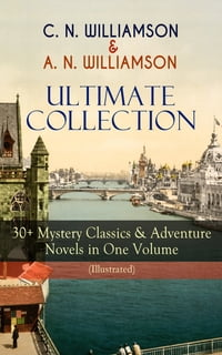 C. N. WILLIAMSON & A. N. WILLIAMSON Ultimate Collection: 30+ Mystery Classics & Adventure Novels in…