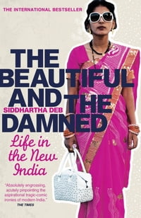The Beautiful and the Damned: A Portrait of the New India