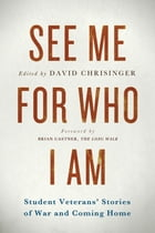 See Me for Who I Am: Student Veterans' Stories of War and Coming Home by David Chrisinger