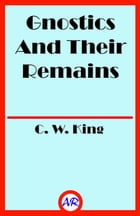 Gnostics And Their Remains (Illusstrated) by C. W. King