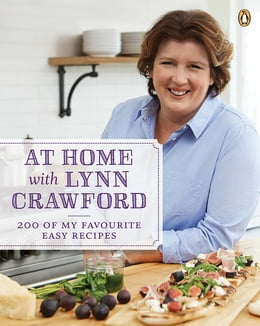Book At Home With Lynn Crawford: 200 Of My Favourite Recipes by Lynn Crawford