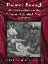 Theater Enough: American Culture and the Metaphor of the World Stage, 1607–1789