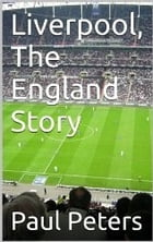 Liverpool The England Story by Paul Peters