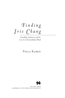 Book Finding Iris Chang: Friendship, Ambition, and the Loss of an Extraordinary Mind by Paula Kamen