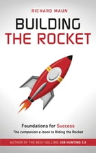 Building the Rocket: Foundations for Success: The Companion E-book to Riding the Rocket by Richard Maun