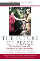 The Future of Peace: On The Front Lines with the World's Great Peacemakers by Scott Hunt