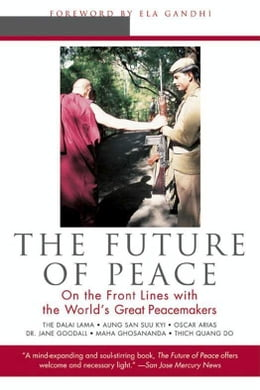 Book The Future of Peace: On The Front Lines with the World's Great Peacemakers by Scott Hunt