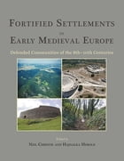Fortified Settlements in Early Medieval Europe: Defended Communities of the 8th-10th Centuries by Neil Christie