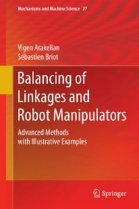 Balancing of Linkages and Robot Manipulators: Advanced Methods with Illustrative Examples