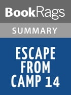 Escape from Camp 14 by Blaine Harden Summary & Study Guide by BookRags