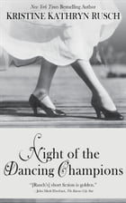 Night of the Dancing Champions by Kristine Kathryn Rusch