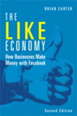Book The Like Economy: How Businesses Make Money with Facebook by Brian Carter