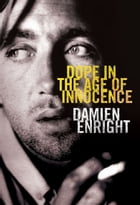 Dope in the Age of Innocence by Damien Enright
