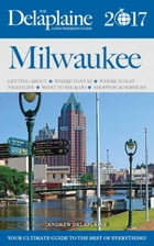 Milwaukee - The Delaplaine 2017 Long Weekend Guide: Long Weekend Guides by Andrew Delaplaine