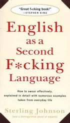 English as a Second F*cking Language: How to Swear Effectively, Explained in Detail with Numerous…