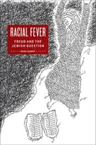 Racial Fever: Freud and the Jewish Question by Eliza Slavet
