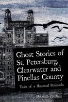 Ghost Stories of St. Petersburg, Clearwater and Pinellas County: Tales from a Haunted Peninsula by Deborah Frethem