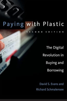 Book Paying with Plastic: The Digital Revolution in Buying and Borrowing by David S. Evans