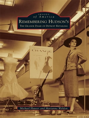 Remembering Hudson's The Grand Dame of Detroit Retailing