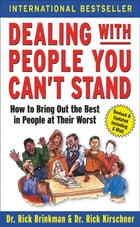 Dealing with People You Can't Stand: How to Bring Out the Best in People at Their Worst: How to Bring Out the Best in People at Their Worst by Dr. Rick Brinkman
