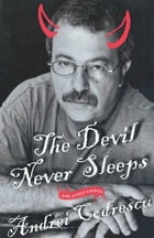 The Devil Never Sleeps: and Other Essays by Andrei Codrescu