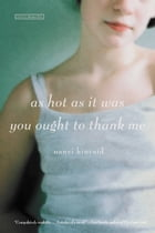 As Hot as It Was You Ought to Thank Me: A Novel by Nanci Kincaid