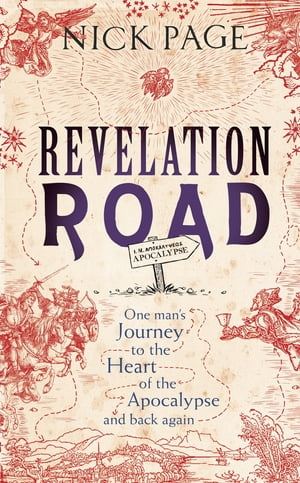 Revelation Road One man?s journey to the heart of apocalypse ? and back again