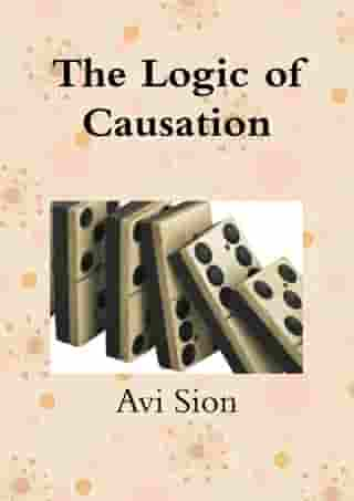 The Logic of Causation by Avi Sion