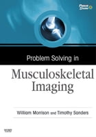 Problem Solving in Musculoskeletal Imaging E-Book by William B. Morrison, MD
