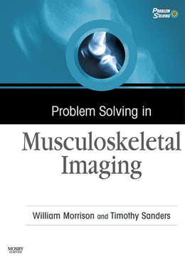 Book Problem Solving in Musculoskeletal Imaging E-Book by William B. Morrison, MD