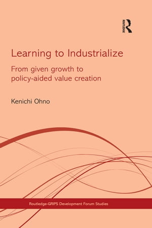 Learning to Industrialize From Given Growth to Policy-aided Value Creation