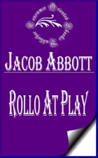 Rollo at Play: Safe Amusements by Jacob Abbott