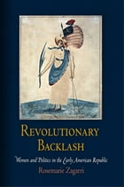 Revolutionary Backlash: Women and Politics in the Early American Republic by Rosemarie Zagarri