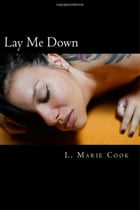 Lay Me Down by L. Marie Cook