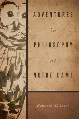 Book Adventures in Philosophy at Notre Dame by Sayre, Kenneth M.