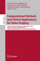 Computational Methods and Clinical Applications for Spine Imaging: Third International Workshop and Challenge, CSI 2015, Held in Conjunction with MICC by Ben Glocker
