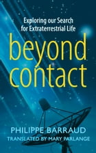 Beyond Contact: Exploring Our Search for Extraterrestrial Life by Philippe Barraud