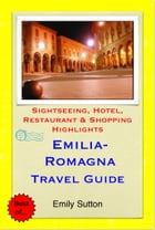 Emilia-Romagna, Italy Travel Guide - Sightseeing, Hotel, Restaurant & Shopping Highlights (Illustrated) by Emily Sutton