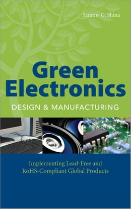 Book Green Electronics Design and Manufacturing: Implementing Lead-Free and RoHS Compliant Global… by Shina, Sammy