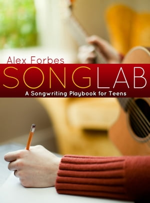 Songlab A Songwriting Playbook for Teens
