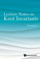 Lecture Notes on Knot Invariants by Weiping Li