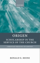 Origen : Scholarship in the Service of the Church: Scholarship in the Service of the Church
