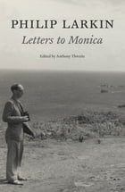 Philip Larkin: Letters to Monica by Philip Larkin