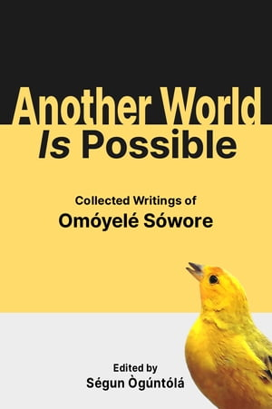Another World Is Possible: Collected Writings of Omóyelé Sówore by Omóyelé Sówore