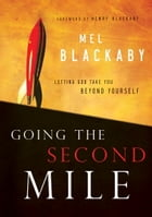 Going the Second Mile: Letting God Take You Beyond Yourself by Mel Blackaby