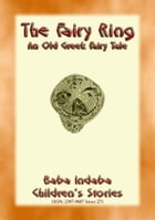 THE FAIRY RING - An Old Greek Fairy tale: Baba Indaba Children's Stories - Issue 271 by Anon E Mouse