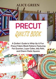 Precut Quilts Book: A Quilter's Guide to Whip Up 12 Fun Precut Fabric Block Patterns Featuring Fat…