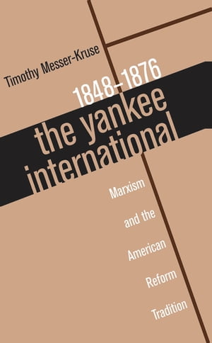 The Yankee International Marxism and the American Reform Tradition,  1848-1876