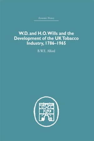 W.D. & H.O. Wills and the development of the UK tobacco Industry 1786-1965